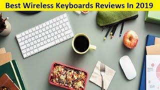 Top 3 Best Wireless Keyboards Reviews In 2019