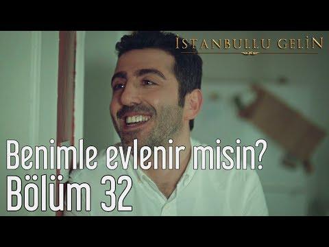 İstanbullu Gelin 32. Bölüm - Benimle Evlenir misin?