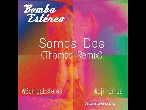 Bomba Estéreo - Somos Dos (Thombs Remix) Moombahton Remix