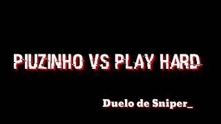 PIUZINHO VS PLAY HARD Sniper quem Ganha?