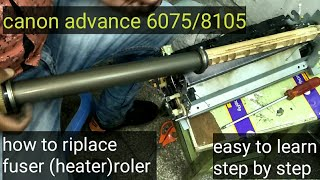 01. #canon6075/8105 #howtohow to riplace fuser roller in canon advance series 6075/8105 very easy step.