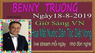 Benny Truong Truc Tiep (  Ngày 18/8/2019 sáng vn