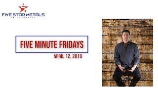 Five Star Metals Five Minute Fridays: 04-12-19