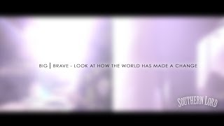 BIG|BRAVE - Look At How The World Has Made A Change