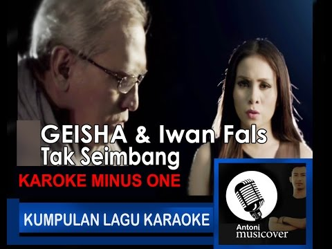 download lagu GEISHA & Iwan Fals - Tak Seimbang (KARAOKE) HQ Audio gratis