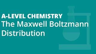 The Maxwell Boltzmann Distribution   A-level Chemistry   AQA, OCR, Edexcel