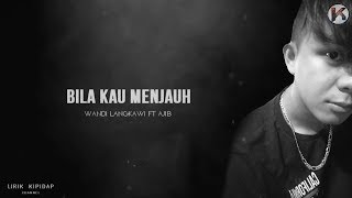 Bila Kau Menjauh - Wandi Langkawi ft  Ajib ( Versi Baru Lirik) HD
