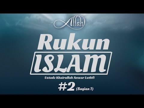 Rukun Islam #2 (Bag 1) - Ustadz Khairullah Anwar Luthfi, Lc