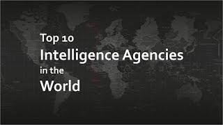 Top 10 Intelligence Agencies 2017
