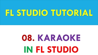 FL Studio 12 Tutorial - 08 - Karaoke in FL Studio