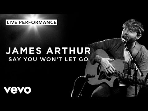 James Arthur - Say You Won& 39;t Let Go - Live Performance Vevo