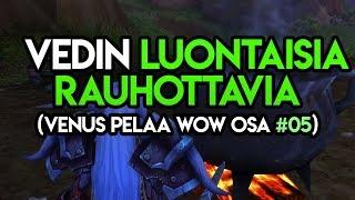Venus Pelaa World Of Warcraft OSA #05: OON VETÄNYT LUONTAISIA RAUHOTTAVIA