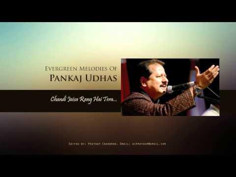 Chandi Jaisa Rang Hai Thera...by Pankaj Udhas