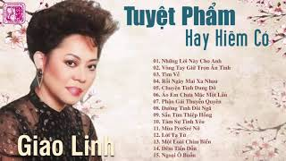 Nữ Hoàng Sầu Muộn GIAO LINH - 15 Ca Khúc Hay Hiếm Có Trong Sự Nghiệp | Nhạc Vàng Hải Ngoại Xưa