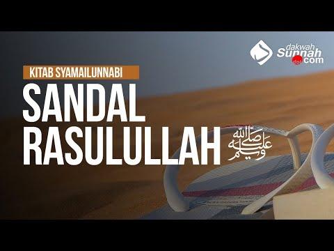 Sandal Rasulullah ﷺ - Ustadz Muhammad Hafidz Anshari, Lc