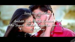 Suraj Hua Maddham | K3G Shahrukh, Kajol, Amitabh, Hrithik, Kareena | Alka, Sonu | Audio Cover