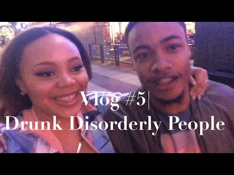 Vlog #5| Drunk Disorderly People