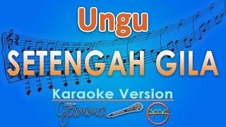 download lagu Ungu - Setengah Gila Karaoke  Tanpa Vokal By gratis
