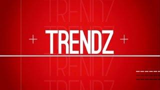 Trendz, 20 May 2017
