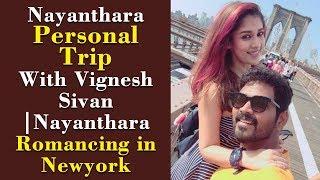 Nayanthara Personal Trip With Vignesh Sivan   Nayanthara Romancing in Newyork