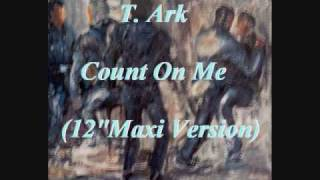 "T. Ark - Count On Me (12"" Maxi Version)"