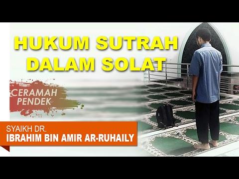 Ceramah Pendek: Hukum Sutrah Dalam Shalat - Oleh Syaikh Prof. Dr. Ibrahim Ar Ruhaily