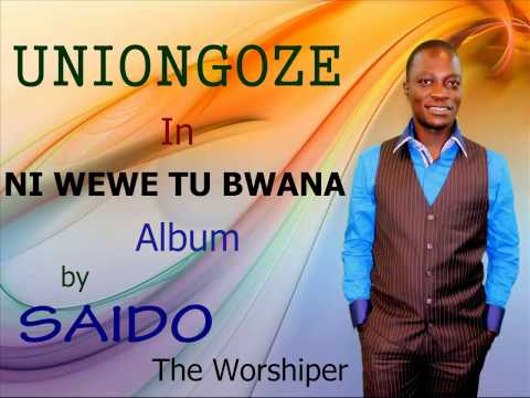 UNIONGOZE BY SAIDO THE WORSHIPER, SWAHILI GOSPEL, EAST AFICAN MUSIC.