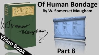 Part 08 - Of Human Bondage Audiobook by W. Somerset Maugham (Chs 85-94)