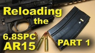 6.8 SPC Cartridge for the AR15 Rifle, Reloading It