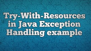 Try-With-Resources in Java Exception Handling example