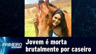 Jovem é brutalmente assassinada por caseiro da família no Ceará | Primeiro Impacto (02/05/19)