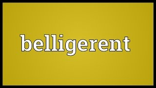 Belligerent Meaning
