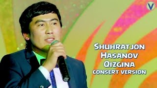 Shuhratjon Hasanov - Qizgina | Шухратжон Хасанов - Кизгина (consert version) 2016
