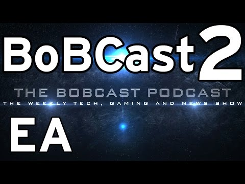 BoBCast 2-EA Subscription Gaming Debate/Google Buys Twitch/Why PC Gaming is booming