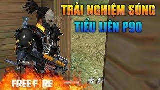 [Garena Free Fire] Trải Nghiệm Súng Tiểu Liên P90 | Sỹ Kẹo