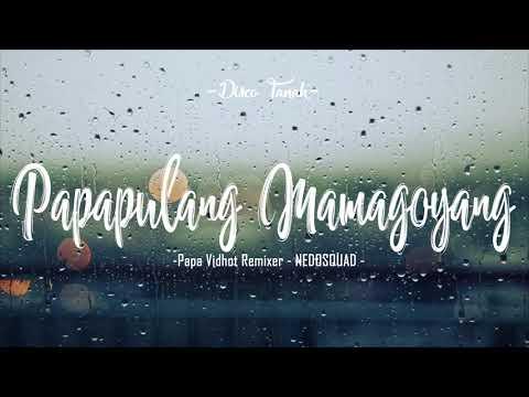 Papa Pulang Mama Goyang   Papa Vidhot Remixer   NEDOSQUAD   2018 ☆