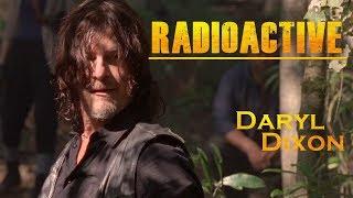 Daryl Dixon Tribute || Radioactive [TWD]