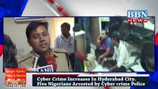 Cyber Crime Increases In Hyderabad City | Five Nigerians Arrested by Cyber crime Police | BBN NEWS