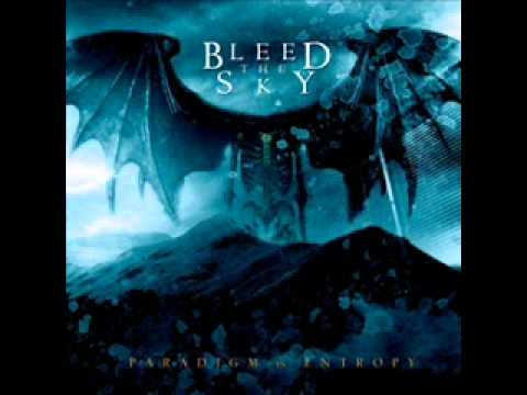 Bleed The Sky - Paradigm In Entropy
