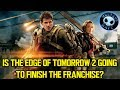 Is the EDGE OF TOMORROW 2 going to finish the franchise?