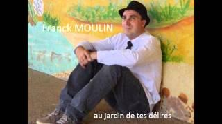 """Franck Moulin """"au jardin de tes délires"""""""