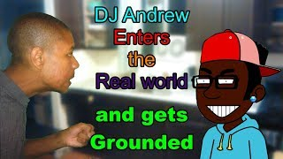 DJ Andrew Enters the Real world and gets Grounded