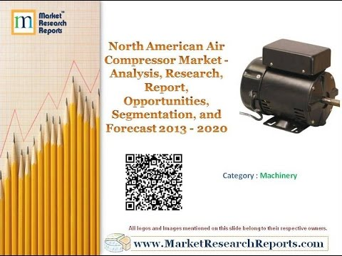 North American Air Compressor Market - Opportunities, Segmentation, and Forecast 2013 - 2020