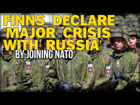 FINNS DECLARE 'MAJOR CRISIS WITH RUSSIA' BY JOINING NATO