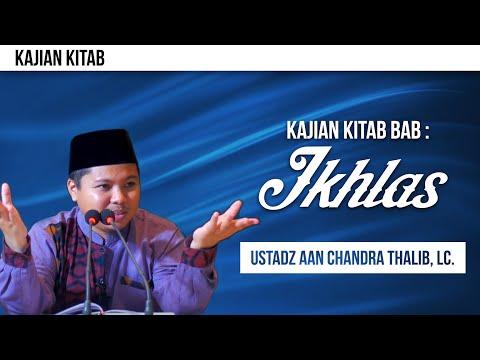 Kajian Kitab: Bab Ikhlas - Ustadz Aan Chandra Thalib, Lc.