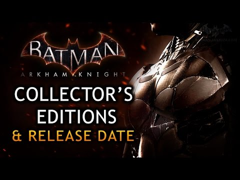 Batman: Arkham Knight - Release Date and Collector's Editions