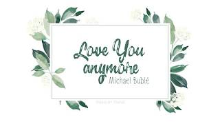 [Vietsub] Michael Buble | Love You Anymore