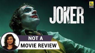 Joker | Not A Movie Review by Sucharita Tyagi | Joaquin Phoenix | Todd Phillips