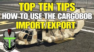 GTA ONLINE  TOP TEN TIPS ON HOW TO USE THE CARGOBOB FOR IMPORT/EXPORT!!!