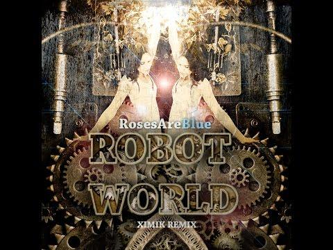 RosesAreBlue - Robot World (XIMIK REMIX)